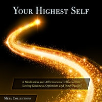 Your Highest Self: A Meditation and Affirmations Collection for Loving Kindness, Optimism and Inner Peace - Meta Collections