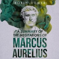 A Summary of the Meditations of Marcus Aurelius - Robin Homer