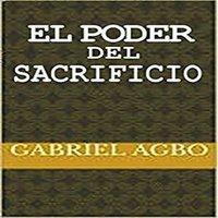 El Poder del Sacrificio - Gabriel Agbo