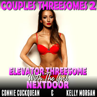 Elevator Threesome With The Girl Next Door: Couples Threesomes 2 - Connie Cuckquean