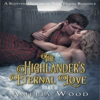 The Highlander's Eternal Love Part 2 - Amelia Wood