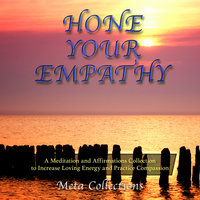 Hone Your Empathy: A Meditation and Affirmations Collection to Increase Loving Energy and Practice Compassion - Meta Collections
