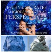Jesus vs. Socrates: Religious vs. Secular Perspectives - J.-M. Kuczynski