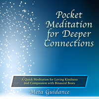 Pocket Meditation for Deeper Connections: A Quick Meditation for Loving Kindness and Compassion with Binaural Beats - Meta Guidance