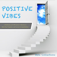 Positive Vibes: A Meditation and Affirmations Collection to Raise Your Frequency and Increase Loving Kindness - Meta Collections