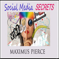 Social Media Secrets - Maximus Pierce