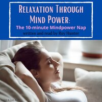 Relaxation Through Mind Power: The 10-minute Mindpower Nap - Roy Hunter