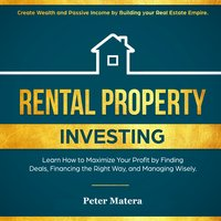 Rental Property Investing: Create Wealth and Passive Income Building your Real Estate Empire. Learn how to Maximize your profit Finding Deals, Financing the Right Way, and Managing Wisely. - Peter Matera