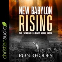 New Babylon Rising: The Emerging End Times World Order - Ron Rhodes