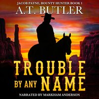 Trouble By Any Name - A.T. Butler