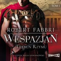 Wespazjan. Trybun Rzymu - Robert Fabbri