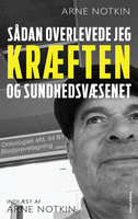 Sådan overlevede jeg kræften - og sundhedsvæsenet - Arne Notkin