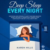 Deep Sleep Every Night: Meditation and Hypnosis to Quiet Your Mind - Karen Hills