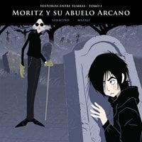 Historias entre tumbas, tomo I: Moritz y su abuelo Arcano - Luciano Saracino, Gustavo Mazali