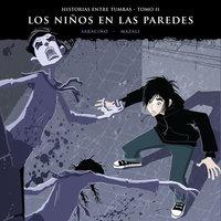 Historias entre tumbas, tomo II: Los niños en las paredes - Luciano Saracino, Gustavo Mazali
