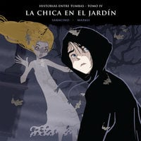 Historias entre tumbas, tomo IV: La chica en el jardín - Luciano Saracino, Gustavo Mazali