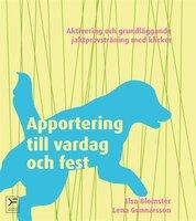 Apportering till vardag och fest - grundläggande jaktprovsträning med klicker - Elsa Blomster, Lena Gunnarsson