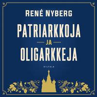 Patriarkkoja ja oligarkkeja - René Nyberg