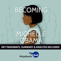 Becoming by Michelle Obama: Key Takeaways, Summary & Analysis Included - Ninja Reads