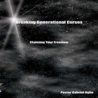 Breaking Generational Curses: Claiming Your Freedom - Gabriel Agbo