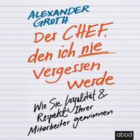 Der Chef, den ich nie vergessen werde - Alexander Groth