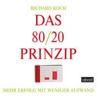 Das 80/20-Prinzip: Mehr Erfolg mit weniger Aufwand - Richard Koch