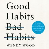 Good Habits, Bad Habits - Wendy Wood