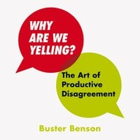 Why Are We Yelling: The Art of Productive Disagreement - Buster Benson