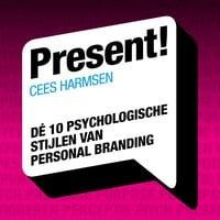 Present! De 10 psychologische stijlen van personal branding - Cees Harmsen