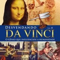 Desvendando da Vinci - O gênio que influenciou a humanidade - Dimas da Cruz Oliveira