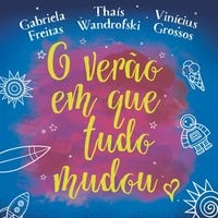 O verão em que tudo mudou - Vinícius Grossos, Thais Wandrofski, Gabriela Freitas
