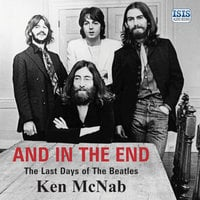 And in the End: The Last Days of The Beatles - Ken McNab