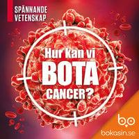 Hur kan vi bota cancer? - Bokasin
