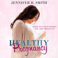 Healthy Pregnancy - Jennifer Smith