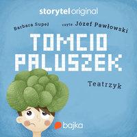 Tomcio Paluszek. Teatrzyk - Barbara Supeł