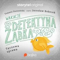 Wakacje Detektywa Ząbka. Tęczowa sprawa - Tomasz Duszyński