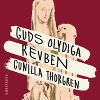 Guds olydiga revben - Gunilla Thorgren