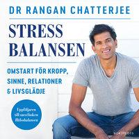 Stressbalansen : Omstart för kropp, sinne, relationer & livsglädje - Rangan Chatterjee