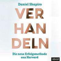 Verhandeln: Die neue Erfolgsmethode aus Harvard - Daniel Shapiro
