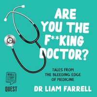 Are you the F**king Doctor?: Tales from the bleeding edge of medicine - Liam Farrell