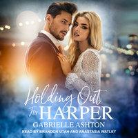 Holding Out For Harper - Gabrielle Ashton