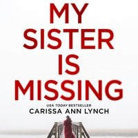 My Sister is Missing - Carissa Ann Lynch