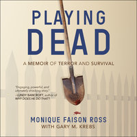 Playing Dead: A Memoir of Terror and Survival - Monique Faison Ross, Gary M. Krebs