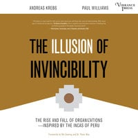 The Illusion of Invincibility: The Rise and Fall of Organizations Inspired by the Incas of Peru - Paul Williams, Andreas Krebs