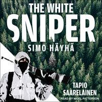 The White Sniper: Simo Häyhä - Tapio Saarelainen