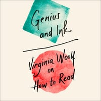 Genius and Ink: Virginia Woolf on How to Read - Virginia Woolf