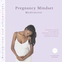 Pregnancy Mindset Meditation: Based on the book The science of preparing the mind for a happy and healthy pregnancy and baby - Pregnancy Mindset