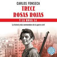 Trece Rosas Rojas y la Rosa catorce - Carlos Fonseca