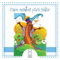 Cinco cuentos para soñar - Minor Arias, Clara Amelia Acuña, Mabel Morvillo, Carlos Rubio, Ani Brenes