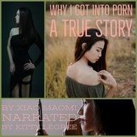 Why I Got Into Porn: A True Story - Xiao Maomi